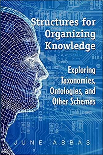 Structures for Organizing Knowledge: Exploring Taxonomies, Ontologies, and Other Schema book cover
